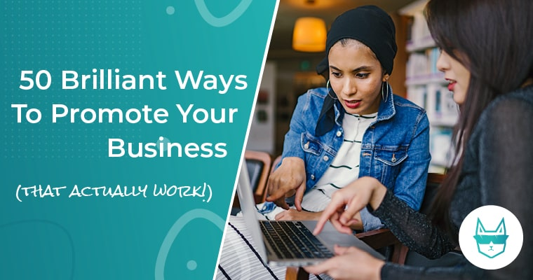 50 Brilliant Ways To Promote Your Business (That Actually Work)
