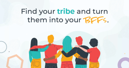 Find your tribe and turn them into your BFFs