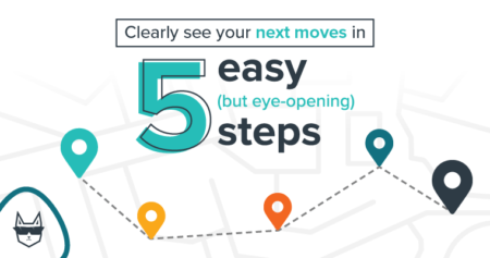 Clearly see your next moves in 5 easy (but eye-opening) steps